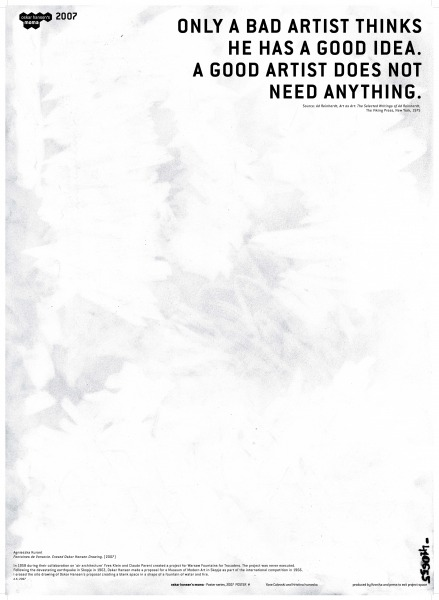 Only a bad artist thinks he has a good idea. A good artist does not need anything. 2007